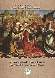 A SACRALIZAÇÃO DO ESPAÇO IBÉRICO: Vivências religiosas na Idade Média