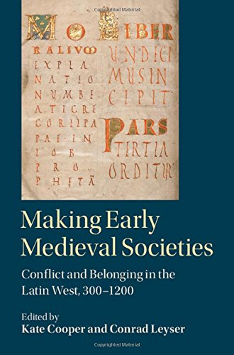 Making Early Medieval Societies: Conflict and Belonging in the Latin West, 300-1200