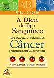 capa de A Dieta Do Tipo Sanguíneo Para Prevenção E Tratamento Do Câncer