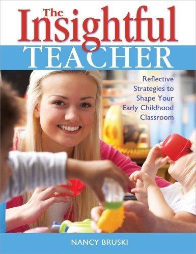 The Insightful Teacher: Reflective Strategies to Shape Your Early Childhood Classroom by Bruski, Nancy (November 1, 2013) Paperback
