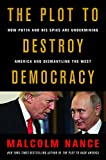 Book cover from The Plot to Destroy Democracy: How Putins Spies Are Winning Control of America and Dismantling the West by Malcolm Nance