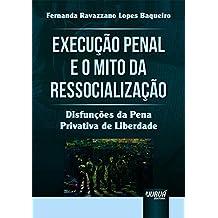 Execução Penal e o Mito da Ressocialização. Disfunções da Pena Privativa de Liberdade