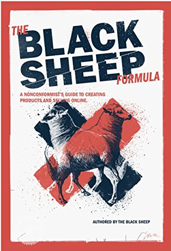 The Black Sheep Formula - A Nonconformist's Guide To Creating Products And Selling Online.