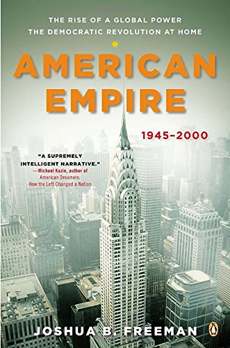 American Empire: The Rise of a Global Power, the Democratic Revolution at Home, 1945-2000 (The Penguin History of the United States)