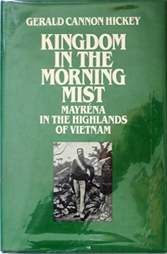 Kingdom in the Morning Mist: Mayrena in the Highlands of Vietnam by Brand: Univ of Pennsylvania Pr
