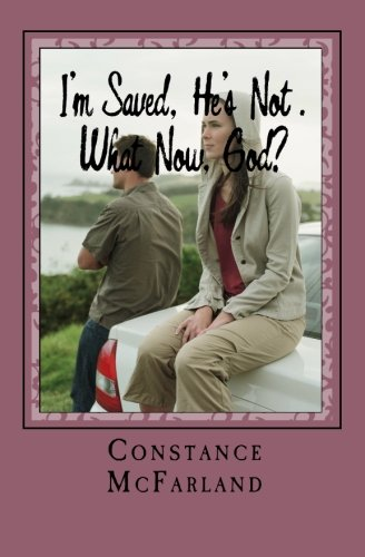 Download I'm Saved, He's Not. What Now, God? pdf epub