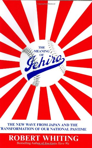 The Meaning of Ichiro The New Wave from Japan and the Transformation of Our National Pastime [Whiting, Robert] (Tapa Dura)