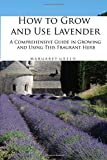 How to Grow and Use Lavender: A Comprehensive Guide in Growing and Using This Fragrant Herb (Growing and Using Plants)