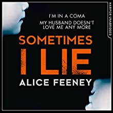 Sometimes I Lie Audiobook by Alice Feeney Narrated by Stephanie Racine
