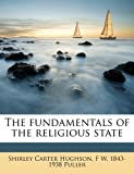 The Fundamentals of the Religious State, Shirley Carter Hughson and F. W. 1843-1938 Puller, 1177445433