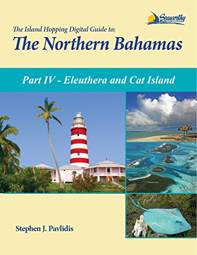 The Island Hopping Digital Guide To The Northern Bahamas - Part IV - Eleuthera and Cat Island: Including Half Moon Cay (Little San Salvador)