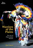 Warriors of the Plains : The Arts of Plains Indian Warfare, Carocci, Max, 0714125970