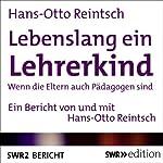 Lebenslang ein Lehrerkind: Wenn die Eltern auch Pädagogen sind   Hans-Otto Reintsch