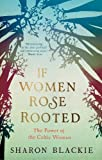If Women Rose Rooted : The Power of the Celtic Woman