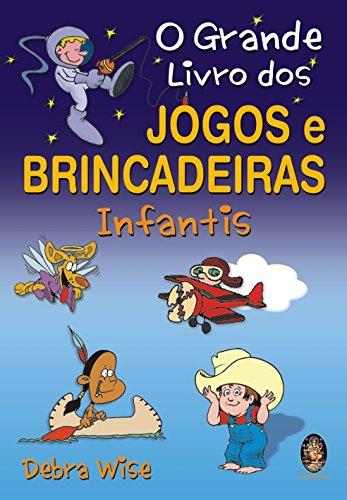 O Grande Livro Dos Jogos E Brincadeiras Infantis (Em Portuguese do Brasil)