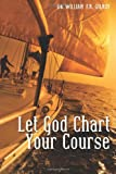 Let God Chart Your Course, William Gilroy, 1479388408