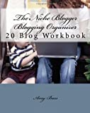 The Niche Blogger Blogging Organizer Workbook: Keep Track Of And Organize Your Blogs