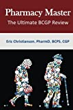 Pharmacy Master - The Ultimate Board Certified Geriatric Pharmacist Study Guide: The Ultimate BCGP Review