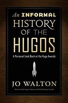 An Informal History of the Hugos by [Walton, Jo]