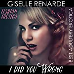 I Did You Wrong: Lesbian Erotica: Best Adultery Erotica | Giselle Renarde
