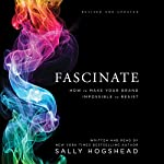 Fascinate, Revised and Updated: How to Make Your Brand Impossible to Resist | Sally Hogshead