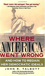 Where America Went Wrong?: And How to Regain Her Democratic Ideals (Financial Times Prentice Hall Books)