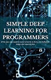 Simple Deep Learning for Programmers: Write your own modern neural networks in Keras and Python for images and sequence data (Machine Learning for Programmers)