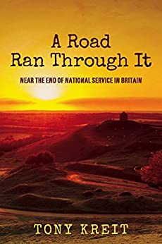 A Road Ran Through It: Near The End of National Service In Britain by [Kreit, Tony]