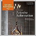 Zeitreise Reformation: Wie die Reformation die Schweiz geprägt hat Hörbuch von Anton Ladner Gesprochen von: Heiner Hitz, Dorothee Roth