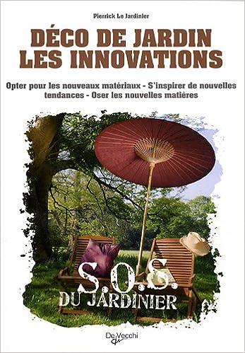 Déco de jardin Les innovations (SOS du jardinier): Amazon.es: Le Jardinier, Pierrick: Libros en idiomas extranjeros