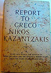 Report to Greco [By] Nikos Kazantzakis. Translated from the Greek by P. A. Bien