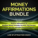 Money Affirmations Bundle: Positive Affirmations to Manifest Money Instantly, Increase Your Income, Attract Success and Gain Financial Freedom |  Law of Attraction Coach