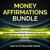 Money Affirmations Bundle: Positive Affirmations to Manifest Money Instantly, Increase Your Income, Attract Success and Gain Financial Freedom