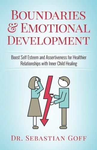Boundaries & Emotional Development: Boost Self-Esteem & Assertiveness for Healthier Relationships with Inner Child Healing (Volume 1)