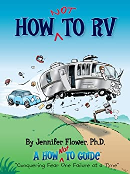 How NOT to RV; The Rvers Guide to RVing in the Absurd (The How NOT To Guides) by [Flower, Jennifer]