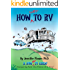 How NOT to RV; The Rvers Guide to RVing in the Absurd (The How NOT To Guides)