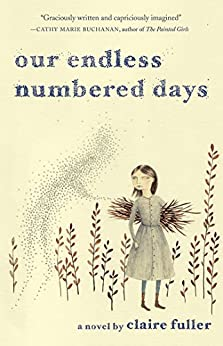 Our Endless Numbered Days: A Novel by [Fuller, Claire]