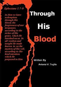 Through His Blood by [Antonio V. Trujillo]
