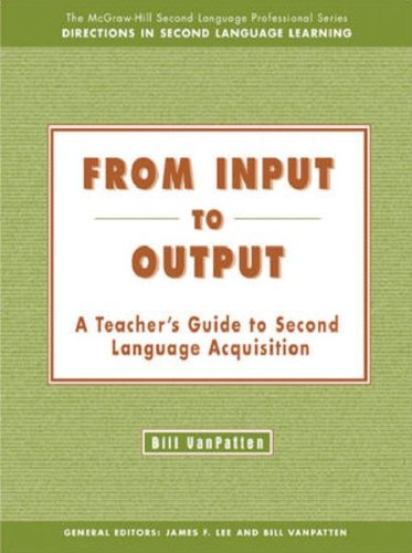 From Input to Output:  A Teacher's Guide to Second Language Acquisition