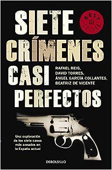 Siete Crímenes Casi Perfectos: Una Exploración De Los Siete Casos Más Sonados En La España Actual por Rafael Reig