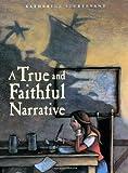 A True and Faithful Narrative, Katherine Sturtevant, 0374378096