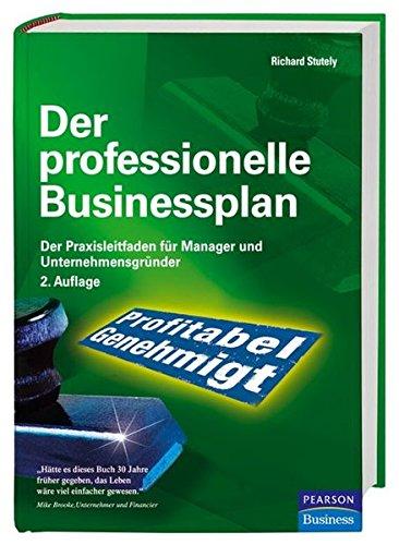Der professionelle Businessplan. Der Praxisleitfaden für Manager und Unternehmensgründer Gebundenes Buch – 1. Oktober 2006 Richard Stutely Pearson Studium 3827372569 Betriebswirtschaft