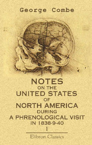 Download Notes on the United States of North America during a Phrenological Visit in 1838-9-40: Volume 1 PDF