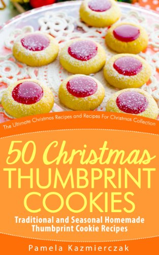 50 Christmas Thumbprint Cookies – Traditional and Seasonal Homemade Thumbprint Cookie Recipes (The Ultimate Christmas Recipes and Recipes For Christmas Collection Book 12) by [Kazmierczak, Pamela]