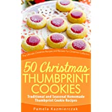 50 Christmas Thumbprint Cookies – Traditional and Seasonal Homemade Thumbprint Cookie Recipes (The Ultimate Christmas Recipes and Recipes For Christmas Collection Book 12)