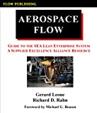 Aerospace Flow : Guide to the SEA Lean Enterprise System A Supplier Excellence Alliance Resource, Gerard Leone and Richard D. Rahn, 0971303150