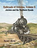 img - for Railroads of Arizona, Vol. 6: Jerome and the Northern Roads book / textbook / text book