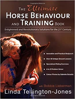 The Ultimate Horse Behaviour and Training Book: A Revolutionary and Enlightened Approach for the 21st Century