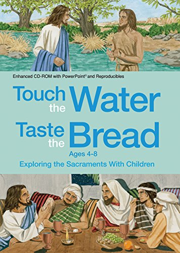Touch the Water, Taste the Bread Ages 4-8 (CD-ROM): Exploring the Sacraments with ()