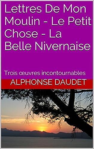 Los mejores libros de audio descargar iphone Lettres De Mon Moulin - Le Petit Chose - La Belle Nivernaise: Trois œuvres incontournables (French Edition) en español PDF ePub iBook